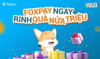 F-Ô-KÊ: Chào tháng 10, Foxpay ngay - rinh liền tay ưu đãi lên tới nửa triệu đồng